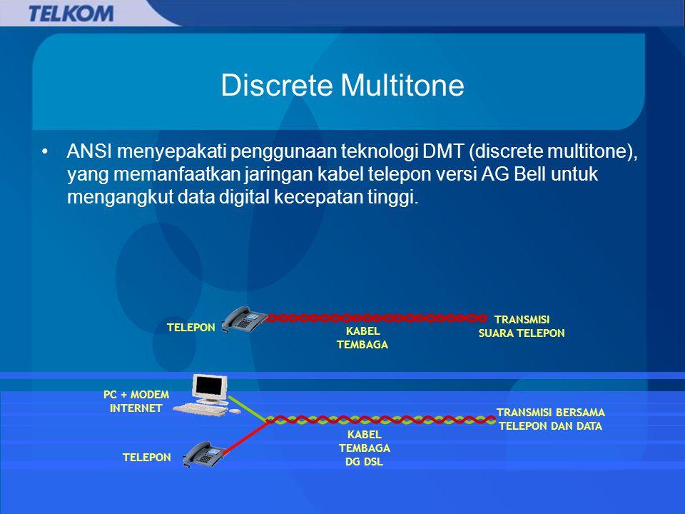 Discrete Multitone ANSI menyepakati penggunaan teknologi DMT (discrete multitone), yang memanfaatkan jaringan kabel telepon versi AG Bell untuk mengangkut data digital kecepatan tinggi.