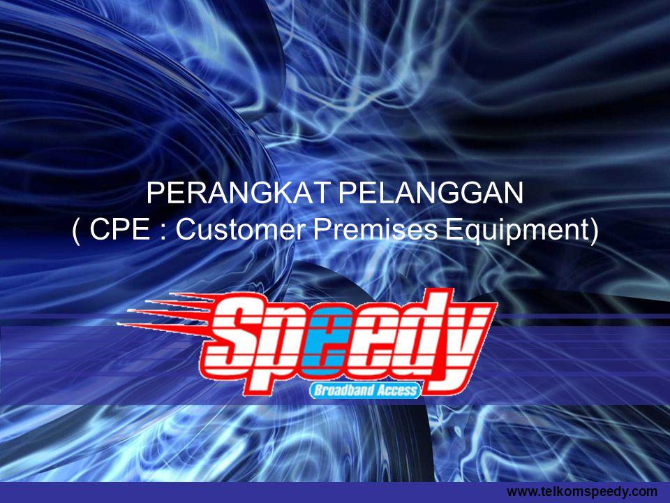 www.telkomspeedy.com PERANGKAT PELANGGAN ( CPE : Customer Premises Equipment)