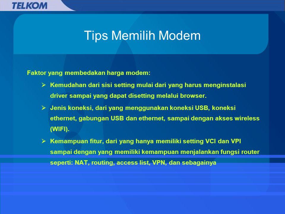 Tips Memilih Modem Faktor yang membedakan harga modem:  Kemudahan dari sisi setting mulai dari yang harus menginstalasi driver sampai yang dapat disetting melalui browser.