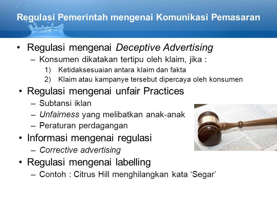 Regulasi Pemerintah mengenai Komunikasi Pemasaran Regulasi mengenai Deceptive Advertising –Konsumen dikatakan tertipu oleh klaim, jika : 1)Ketidaksesu