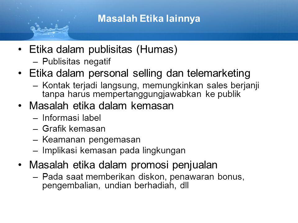 Masalah Etika lainnya Etika dalam publisitas (Humas) –Publisitas negatif Etika dalam personal selling dan telemarketing –Kontak terjadi langsung, memu