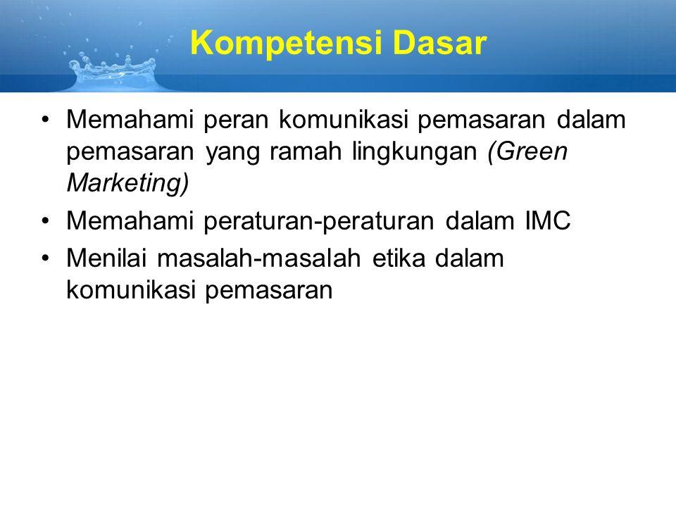 Kompetensi Dasar Memahami peran komunikasi pemasaran dalam pemasaran yang ramah lingkungan (Green Marketing) Memahami peraturan-peraturan dalam IMC Me