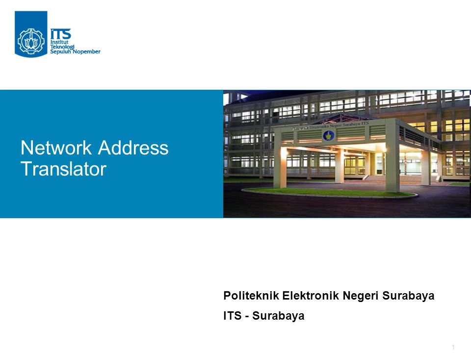 1 Politeknik Elektronik Negeri Surabaya ITS - Surabaya Network Address Translator