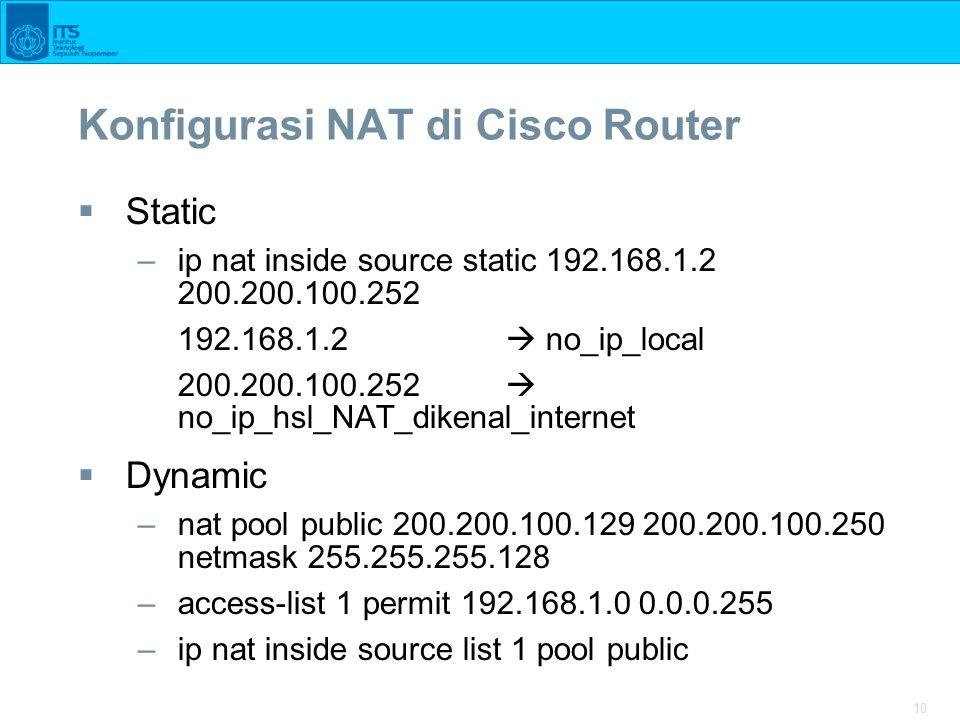 10 Konfigurasi NAT di Cisco Router  Static –ip nat inside source static 192.168.1.2 200.200.100.252 192.168.1.2  no_ip_local 200.200.100.252  no_ip