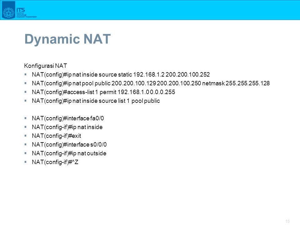 15 Dynamic NAT Konfigurasi NAT  NAT(config)#ip nat inside source static 192.168.1.2 200.200.100.252  NAT(config)#ip nat pool public 200.200.100.129