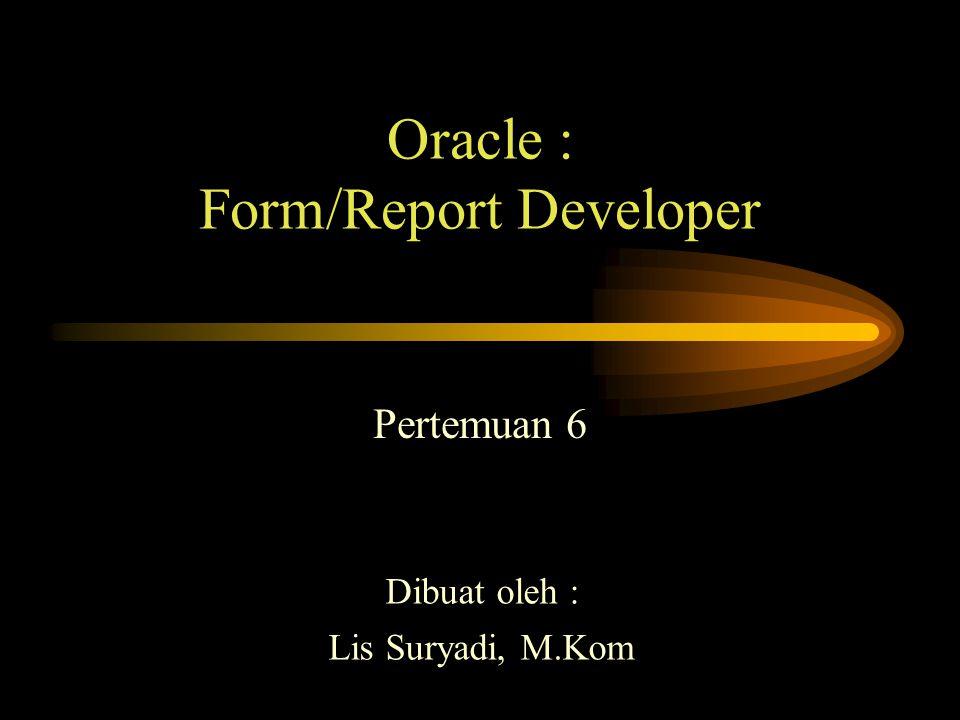 Menyimpan Modul Form Entry Barang Dari menu File  Save As  Pilih Direktori Penyimpanan (misalkan di E:\Oracle ),  Beri nama FrmEntryBrg, dan  Disimpan dengan tipe.FMB.