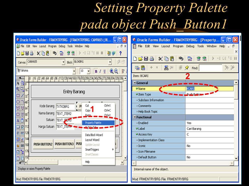 Setting Property Palette pada object Push_Button1 1 2