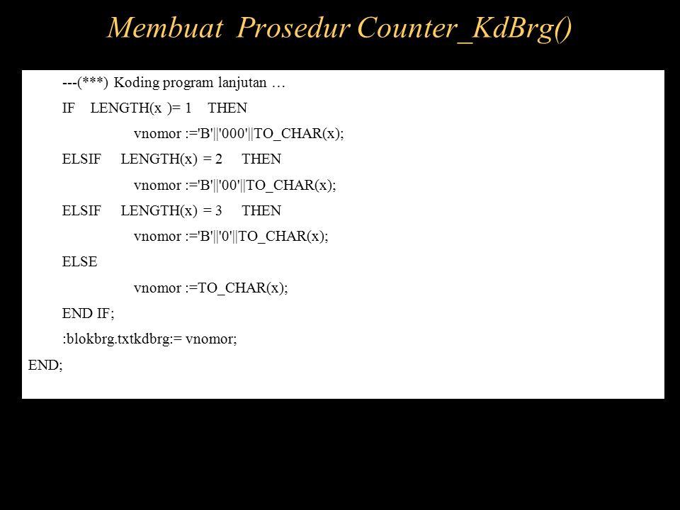 ---(***) Koding program lanjutan … IF LENGTH(x )= 1 THEN vnomor :='B'||'000'||TO_CHAR(x); ELSIF LENGTH(x) = 2 THEN vnomor :='B'||'00'||TO_CHAR(x); ELS
