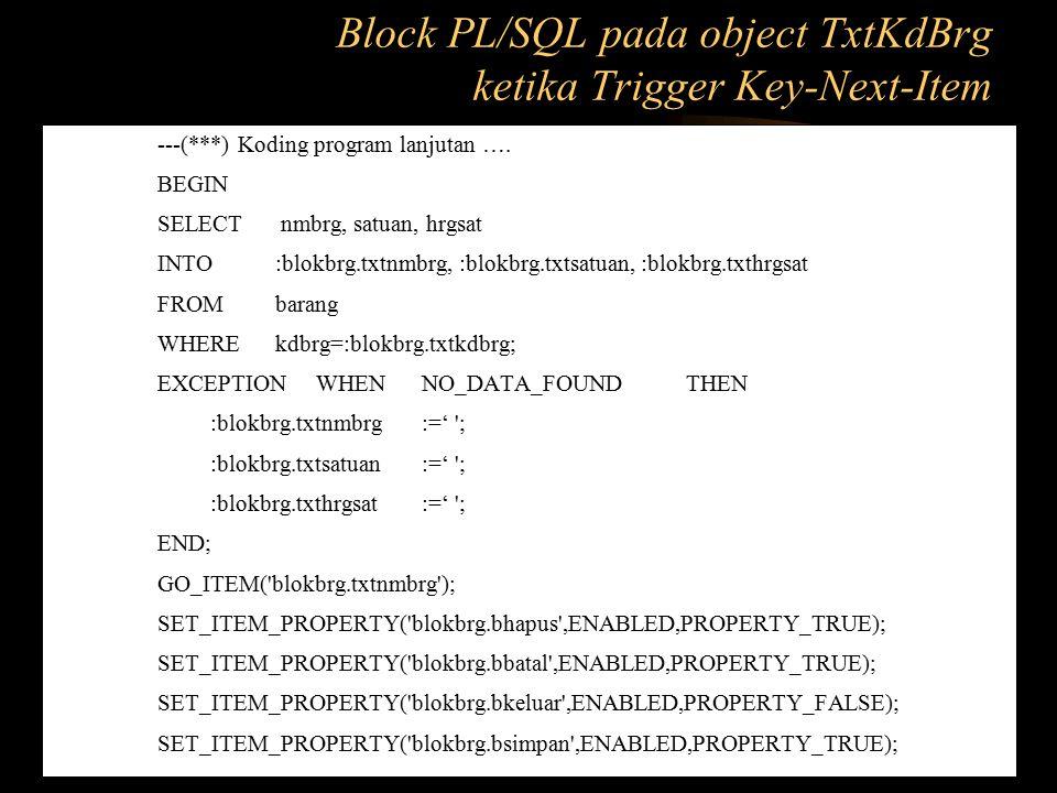 ---(***) Koding program lanjutan …. BEGIN SELECT nmbrg, satuan, hrgsat INTO :blokbrg.txtnmbrg, :blokbrg.txtsatuan, :blokbrg.txthrgsat FROM barang WHER