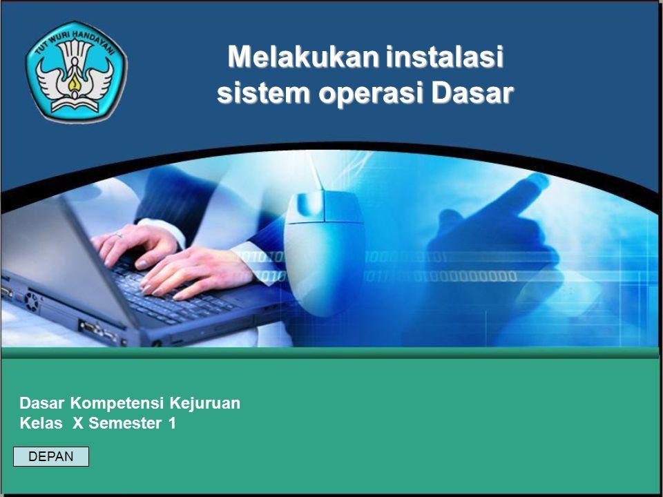 Melakukan instalasi sistem operasi Dasar Dasar Kompetensi Kejuruan Kelas X Semester 1 DEPAN
