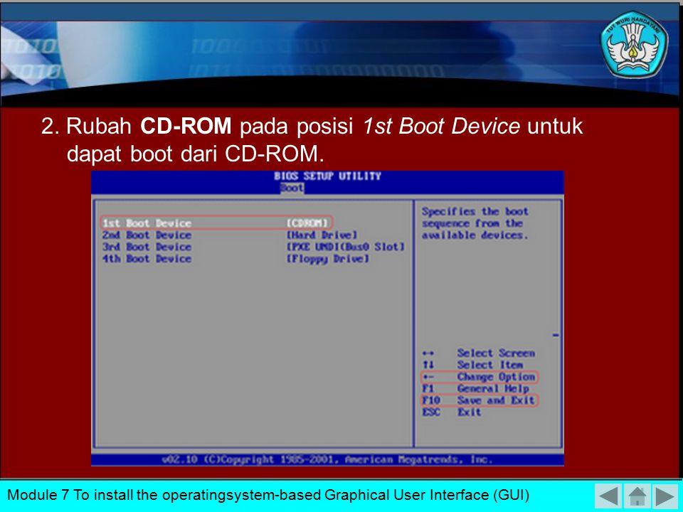 Instalasi Windows XP 1. Masuk menu BIOS, pilih menu Boot, kemudian pilih Boot Device Priority. Module 7 To install the operatingsystem-based Graphical