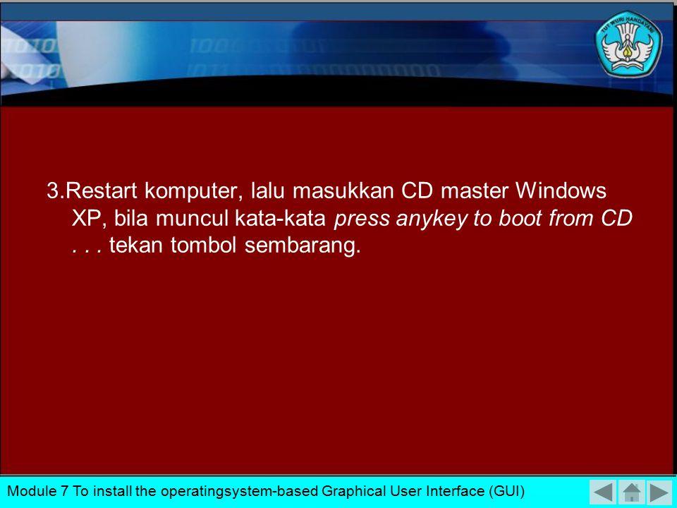 2. Rubah CD-ROM pada posisi 1st Boot Device untuk dapat boot dari CD-ROM. Module 7 To install the operatingsystem-based Graphical User Interface (GUI)