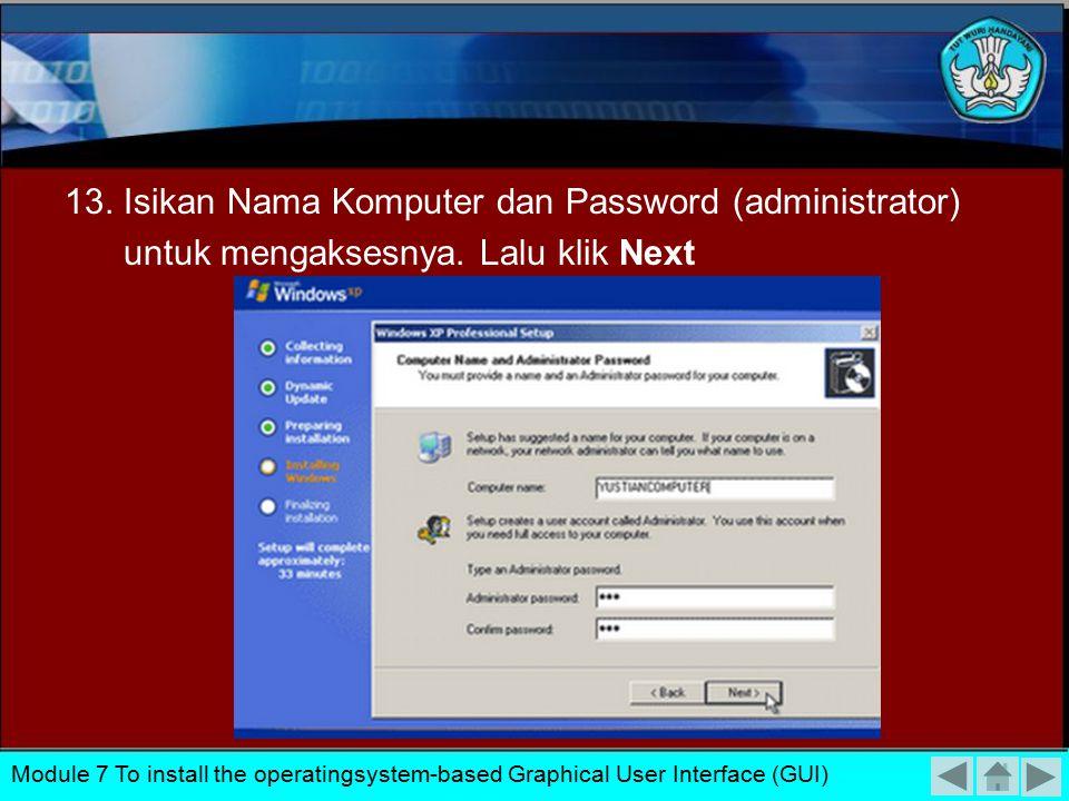 12. Masukkan Serial Number dari type windows anda. Kemudian klik Next Module 7 To install the operatingsystem-based Graphical User Interface (GUI)