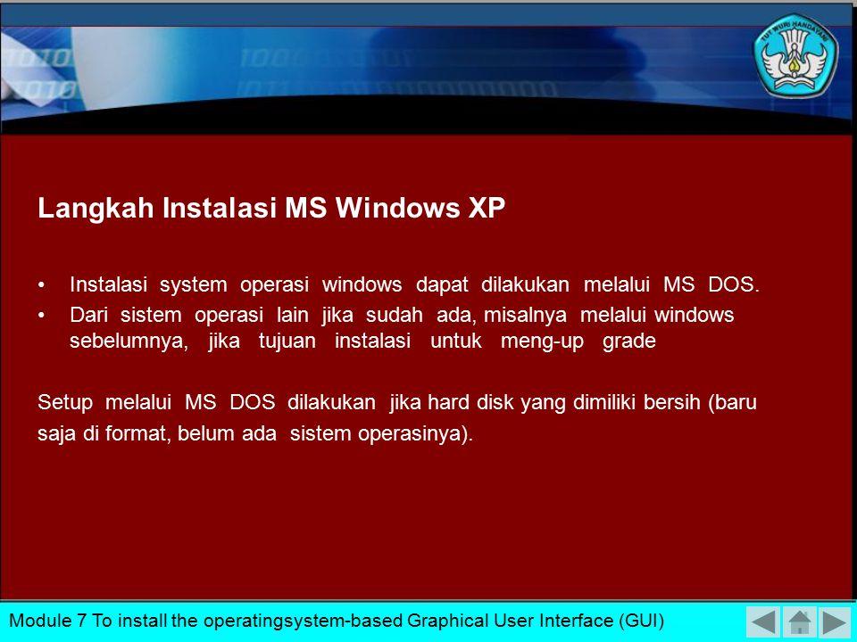 Langkah Instalasi MS Windows XP Instalasi system operasi windows dapat dilakukan melalui MS DOS.