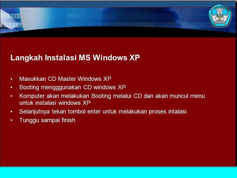 Langkah Instalasi MS Windows XP Masukkan CD Master Windows XP Booting mengggunakan CD windows XP Komputer akan melakukan Booting melalui CD dan akan muncul menu untuk instalasi windows XP Selanjutnya tekan tombol enter untuk melakukan proses intalasi Tunggu sampai finish