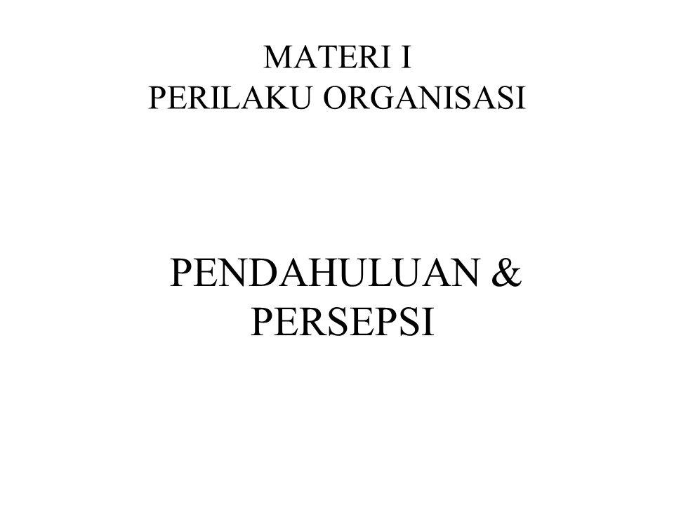 MATERI I PERILAKU ORGANISASI PENDAHULUAN & PERSEPSI