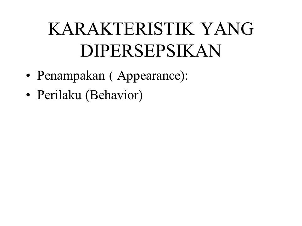 KARAKTERISTIK YANG DIPERSEPSIKAN Penampakan ( Appearance): Perilaku (Behavior)