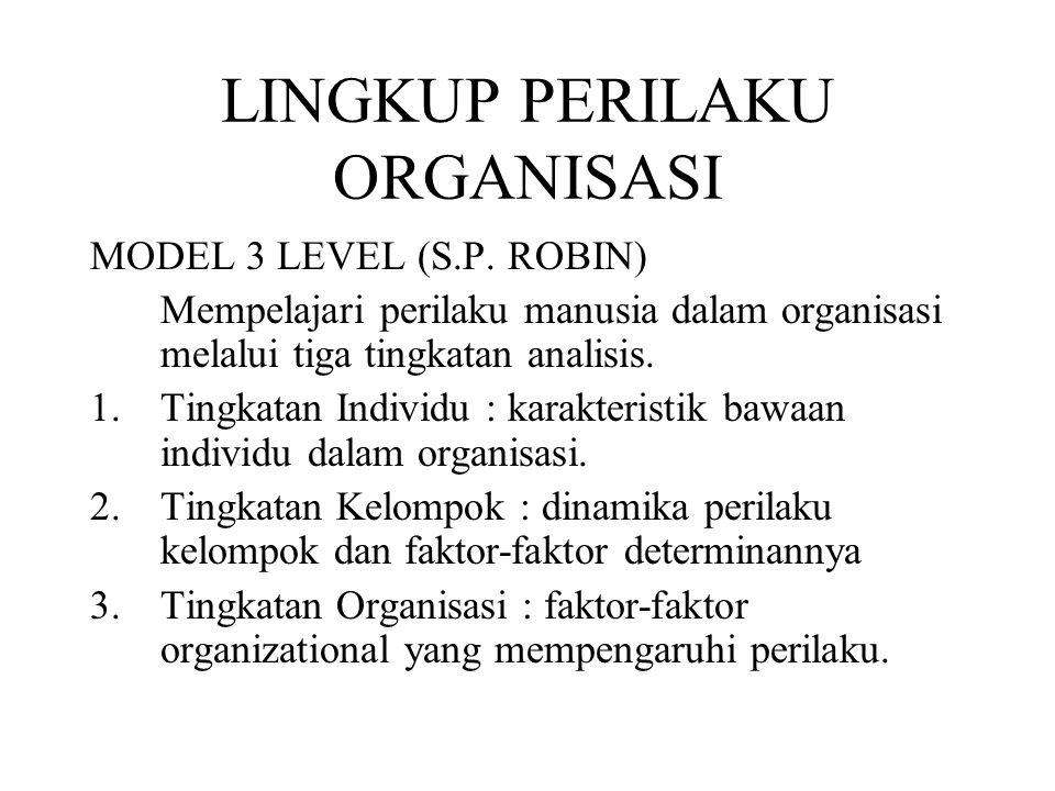 LINGKUP PERILAKU ORGANISASI MODEL 3 LEVEL (S.P. ROBIN) Mempelajari perilaku manusia dalam organisasi melalui tiga tingkatan analisis. 1.Tingkatan Indi