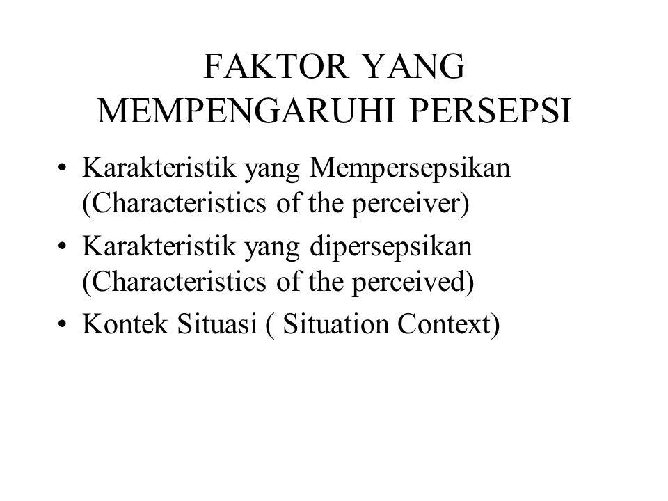 FAKTOR YANG MEMPENGARUHI PERSEPSI Karakteristik yang Mempersepsikan (Characteristics of the perceiver) Karakteristik yang dipersepsikan (Characteristi