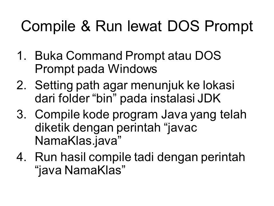 """Compile & Run lewat DOS Prompt 1.Buka Command Prompt atau DOS Prompt pada Windows 2.Setting path agar menunjuk ke lokasi dari folder """"bin"""" pada instal"""
