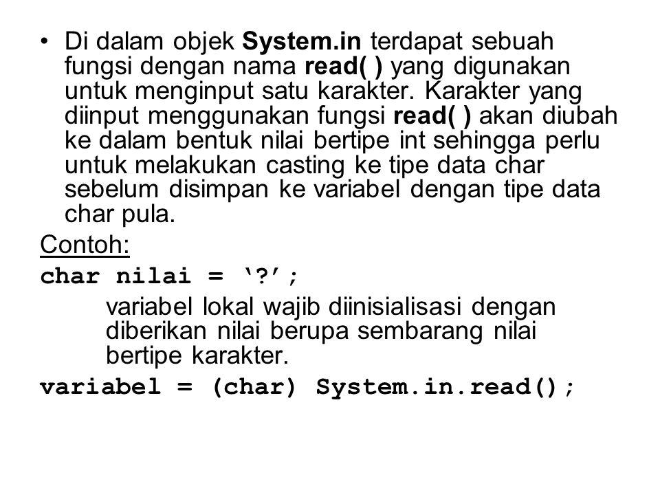 Di dalam objek System.in terdapat sebuah fungsi dengan nama read( ) yang digunakan untuk menginput satu karakter. Karakter yang diinput menggunakan fu