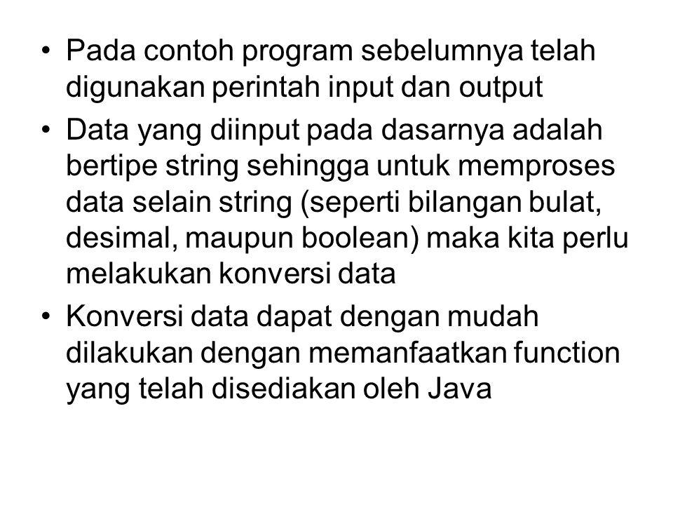 Pada contoh program sebelumnya telah digunakan perintah input dan output Data yang diinput pada dasarnya adalah bertipe string sehingga untuk memprose