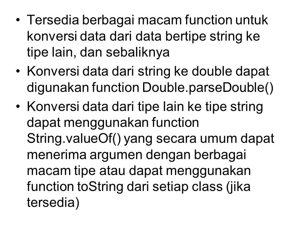 Tersedia berbagai macam function untuk konversi data dari data bertipe string ke tipe lain, dan sebaliknya Konversi data dari string ke double dapat d