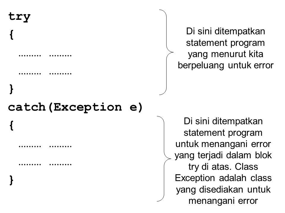 try { ……… } catch(Exception e) { ……… } Di sini ditempatkan statement program yang menurut kita berpeluang untuk error Di sini ditempatkan statement pr