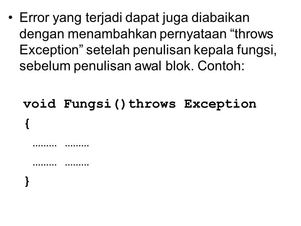 "Error yang terjadi dapat juga diabaikan dengan menambahkan pernyataan ""throws Exception"" setelah penulisan kepala fungsi, sebelum penulisan awal blok."