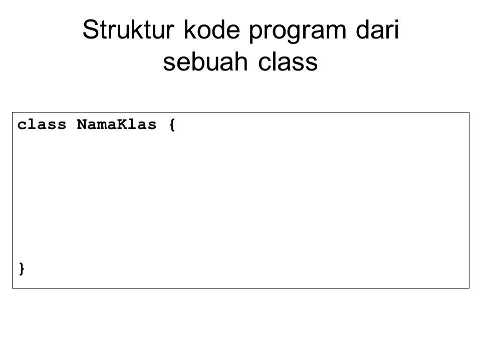 Struktur kode program dari aplikasi berbasis teks maupun window class NamaKlas { public static void main (String args[]){ }