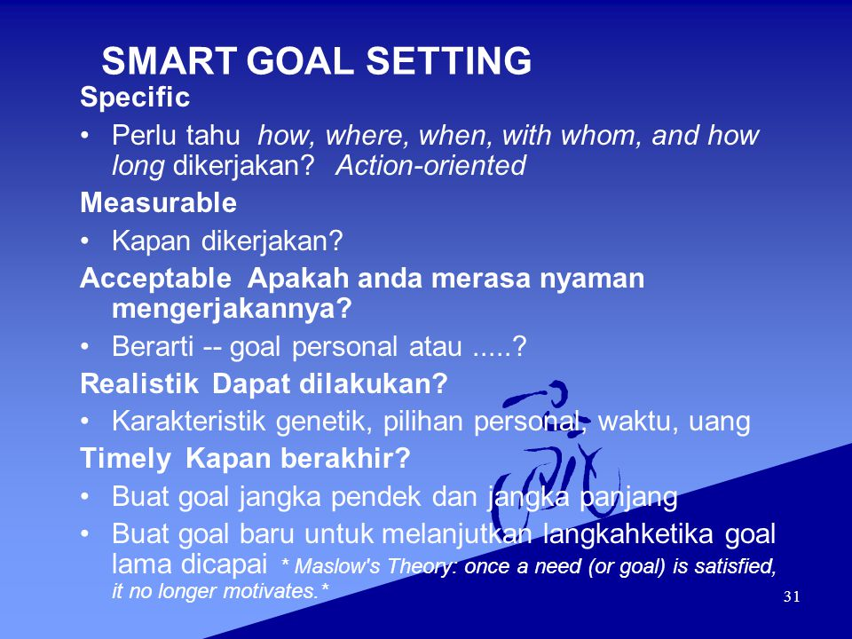 31 SMART GOAL SETTING Specific Perlu tahu how, where, when, with whom, and how long dikerjakan?Action-oriented Measurable Kapan dikerjakan.