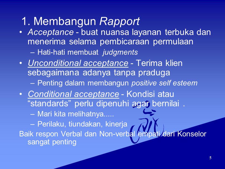 5 1. Membangun Rapport Acceptance - buat nuansa layanan terbuka dan menerima selama pembicaraan permulaan –Hati-hati membuat judgments Unconditional a