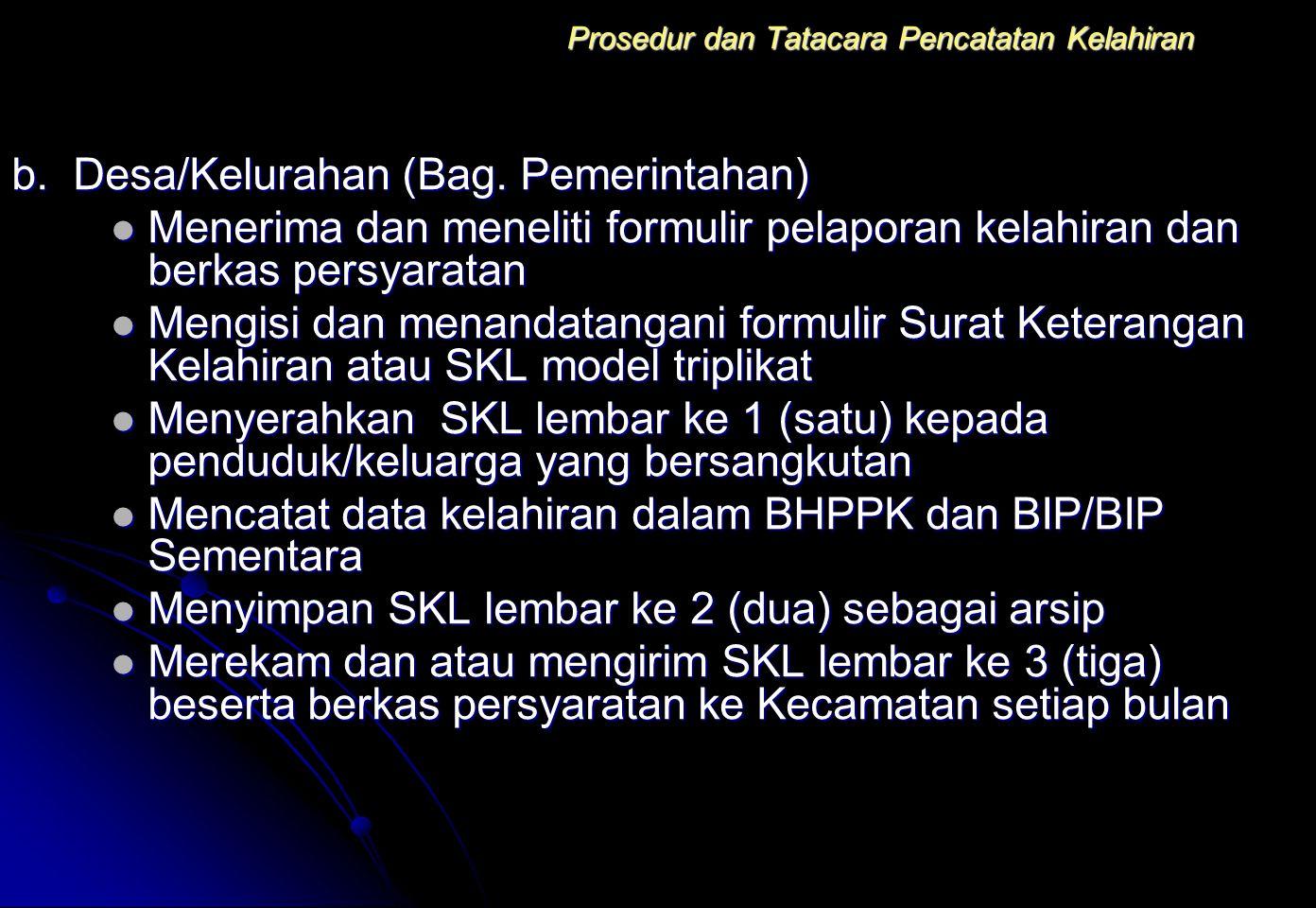 Prosedur dan Tatacara Pencatatan Kelahiran b. Desa/Kelurahan (Bag. Pemerintahan) Menerima dan meneliti formulir pelaporan kelahiran dan berkas persyar