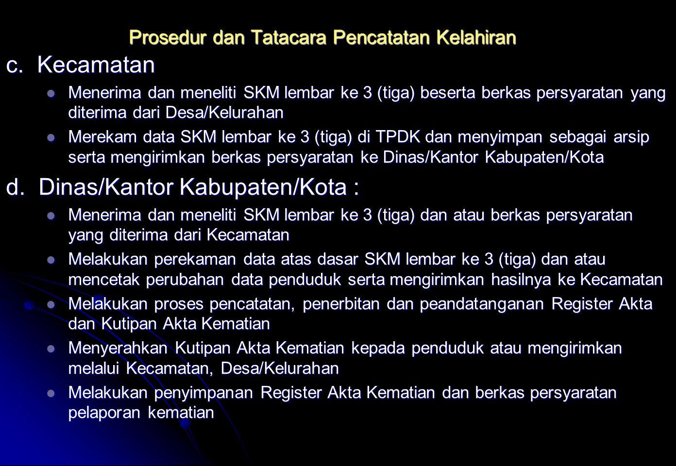 Prosedur dan Tatacara Pencatatan Kelahiran c. Kecamatan Menerima dan meneliti SKM lembar ke 3 (tiga) beserta berkas persyaratan yang diterima dari Des