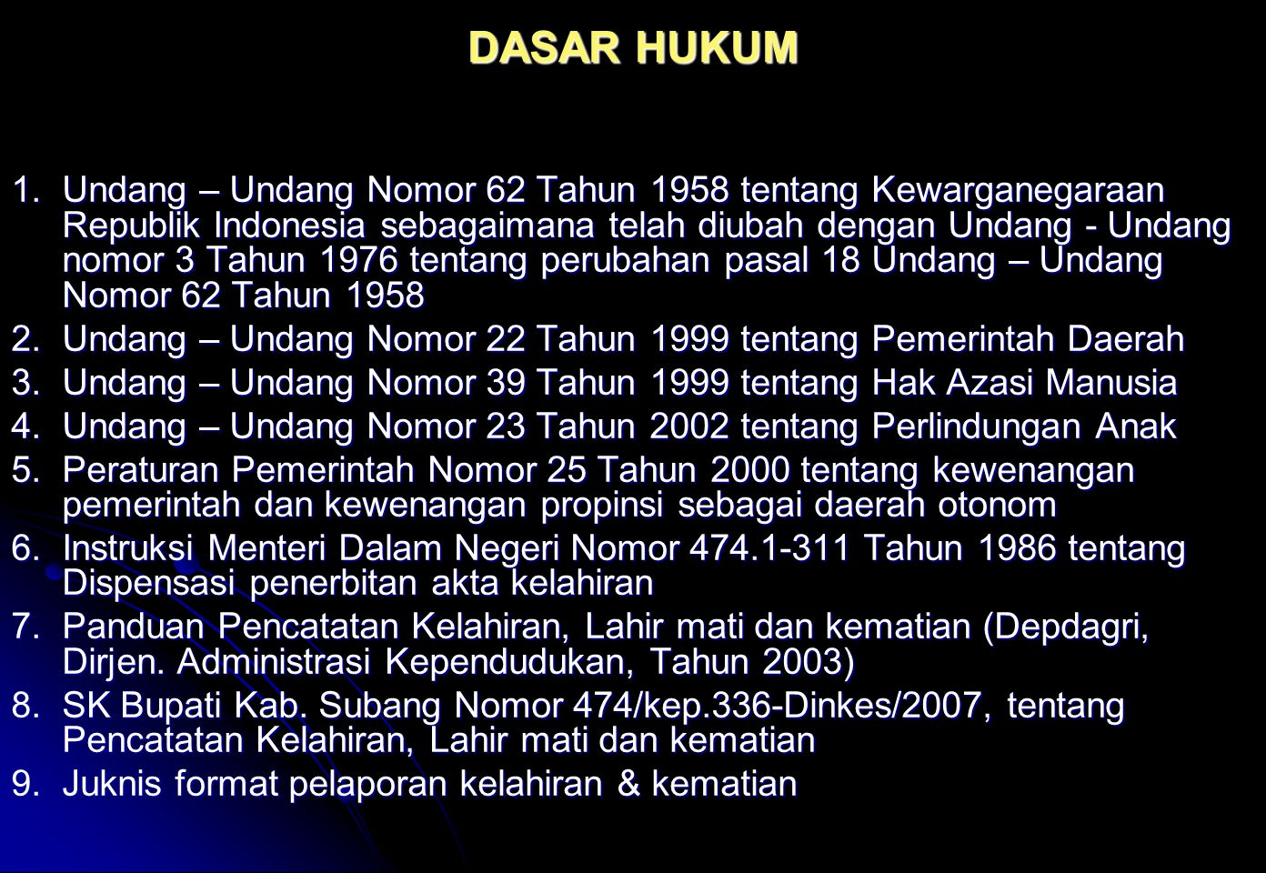 DASAR HUKUM 1.Undang – Undang Nomor 62 Tahun 1958 tentang Kewarganegaraan Republik Indonesia sebagaimana telah diubah dengan Undang - Undang nomor 3 T