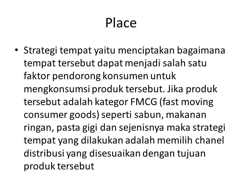 Place Strategi tempat yaitu menciptakan bagaimana tempat tersebut dapat menjadi salah satu faktor pendorong konsumen untuk mengkonsumsi produk tersebut.