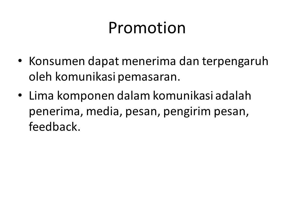 Promotion Konsumen dapat menerima dan terpengaruh oleh komunikasi pemasaran. Lima komponen dalam komunikasi adalah penerima, media, pesan, pengirim pe