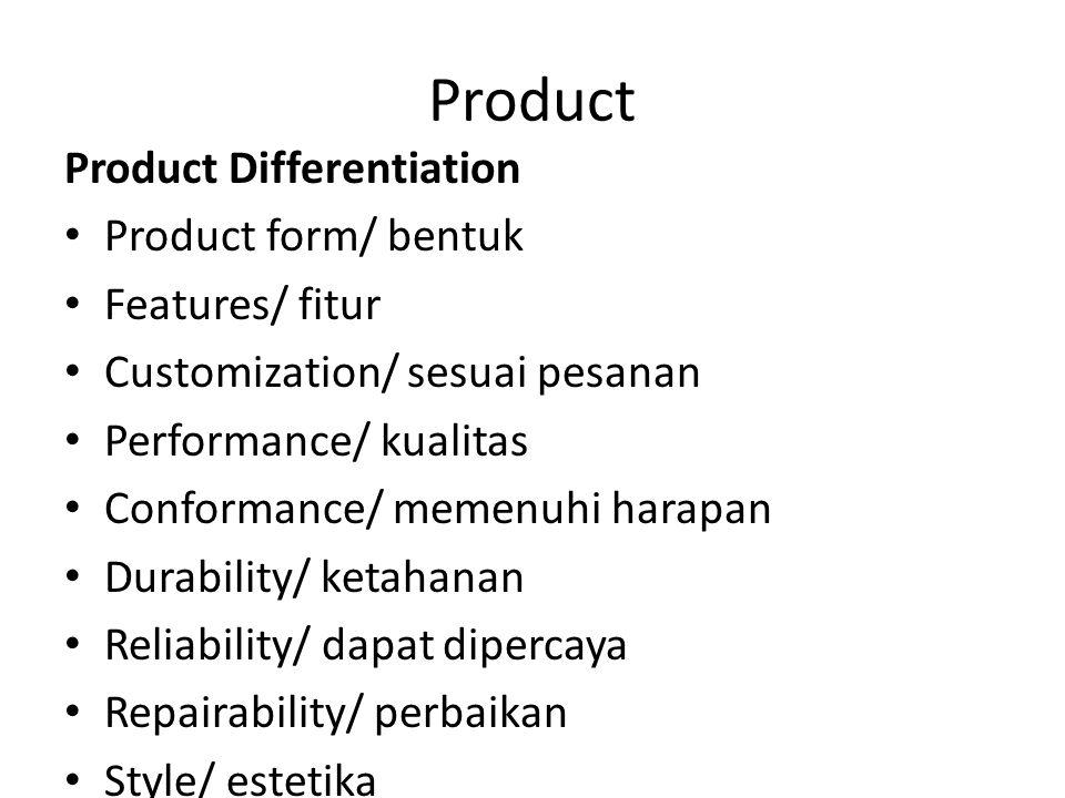 Product Product Differentiation Product form/ bentuk Features/ fitur Customization/ sesuai pesanan Performance/ kualitas Conformance/ memenuhi harapan