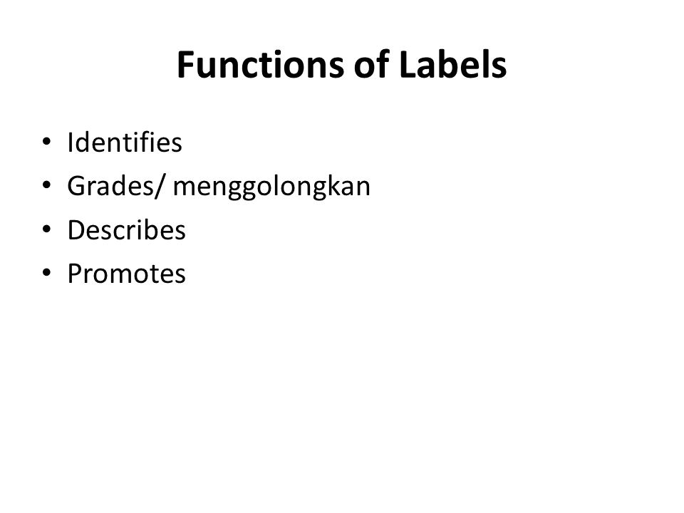 Functions of Labels Identifies Grades/ menggolongkan Describes Promotes