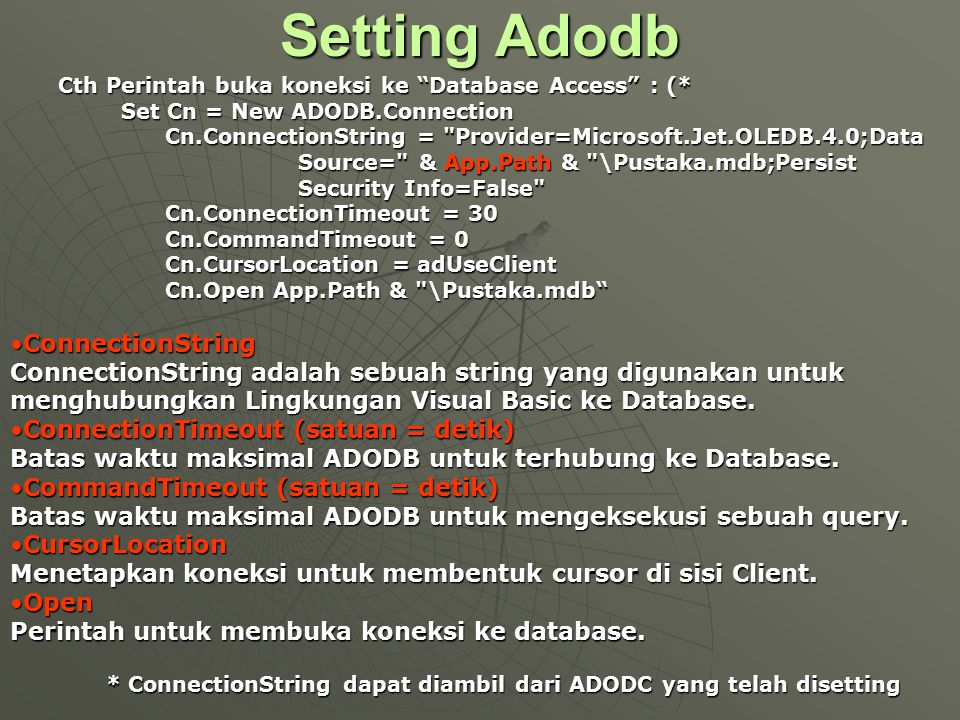 "Cth Perintah buka koneksi ke ""Database Access"" : (* Set Cn = New ADODB.Connection Set Cn = New ADODB.Connection Cn.ConnectionString ="