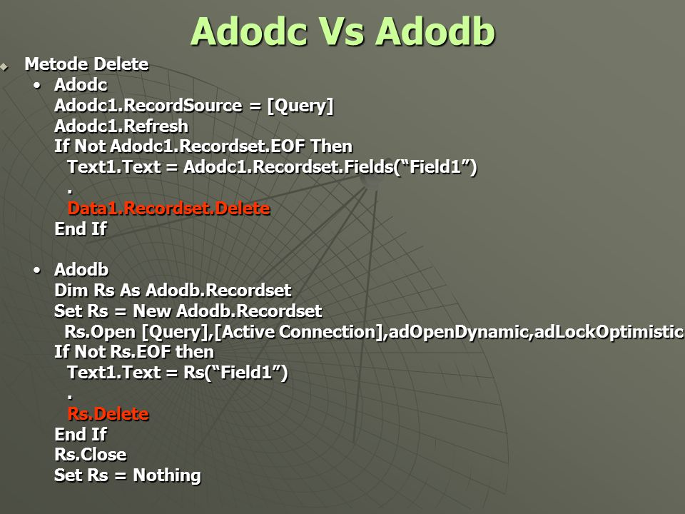 Adodc Vs Adodb  Metode Delete AdodcAdodc Adodc1.RecordSource = [Query] Adodc1.Refresh If Not Adodc1.Recordset.EOF Then Text1.Text = Adodc1.Recordset.
