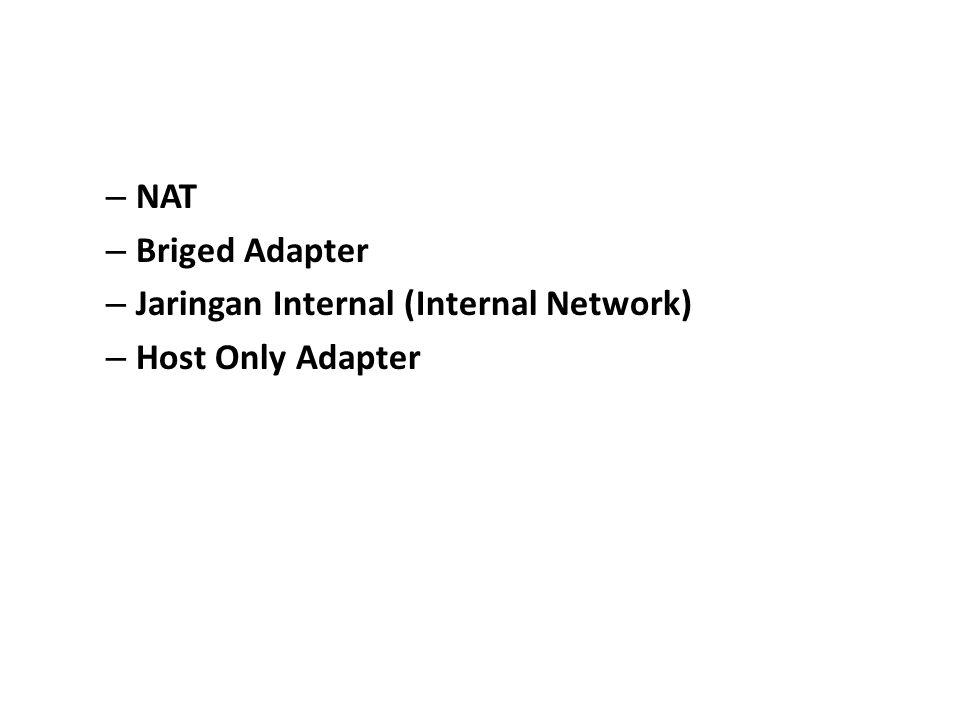 – NAT – Briged Adapter – Jaringan Internal (Internal Network) – Host Only Adapter