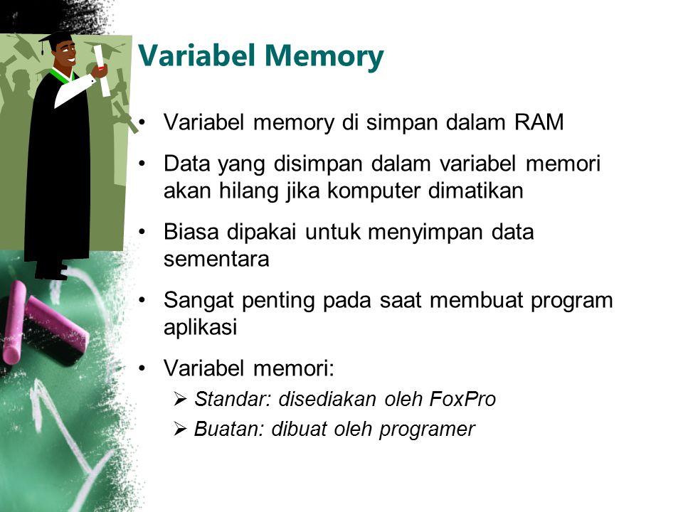 Variabel Memory Variabel memory di simpan dalam RAM Data yang disimpan dalam variabel memori akan hilang jika komputer dimatikan Biasa dipakai untuk m