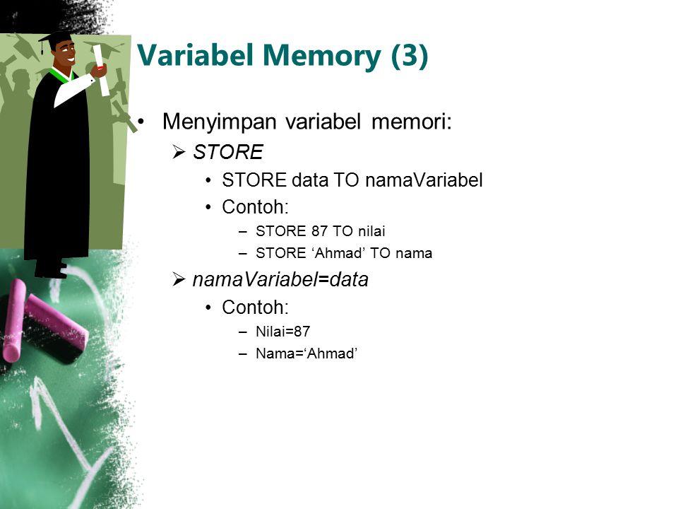 Variabel Memory (3) Menyimpan variabel memori:  STORE STORE data TO namaVariabel Contoh: –STORE 87 TO nilai –STORE 'Ahmad' TO nama  namaVariabel=dat