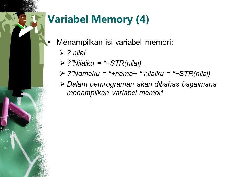 """Variabel Memory (4) Menampilkan isi variabel memori:  ? nilai  ?""""Nilaiku = """"+STR(nilai)  ?""""Namaku = """"+nama+ """" nilaiku = """"+STR(nilai)  Dalam pemrog"""