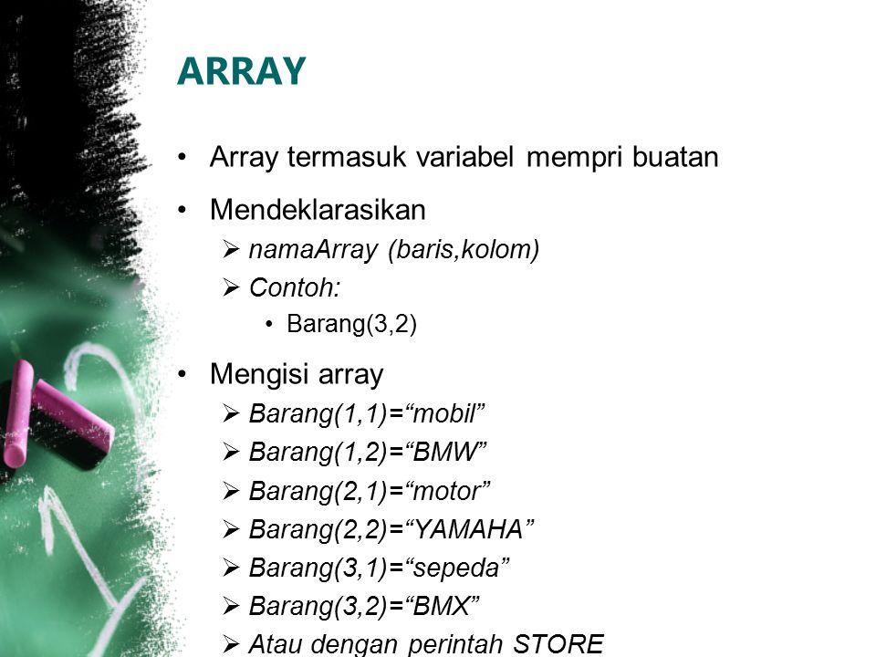 """Array termasuk variabel mempri buatan Mendeklarasikan  namaArray (baris,kolom)  Contoh: Barang(3,2) Mengisi array  Barang(1,1)=""""mobil""""  Barang(1,2"""