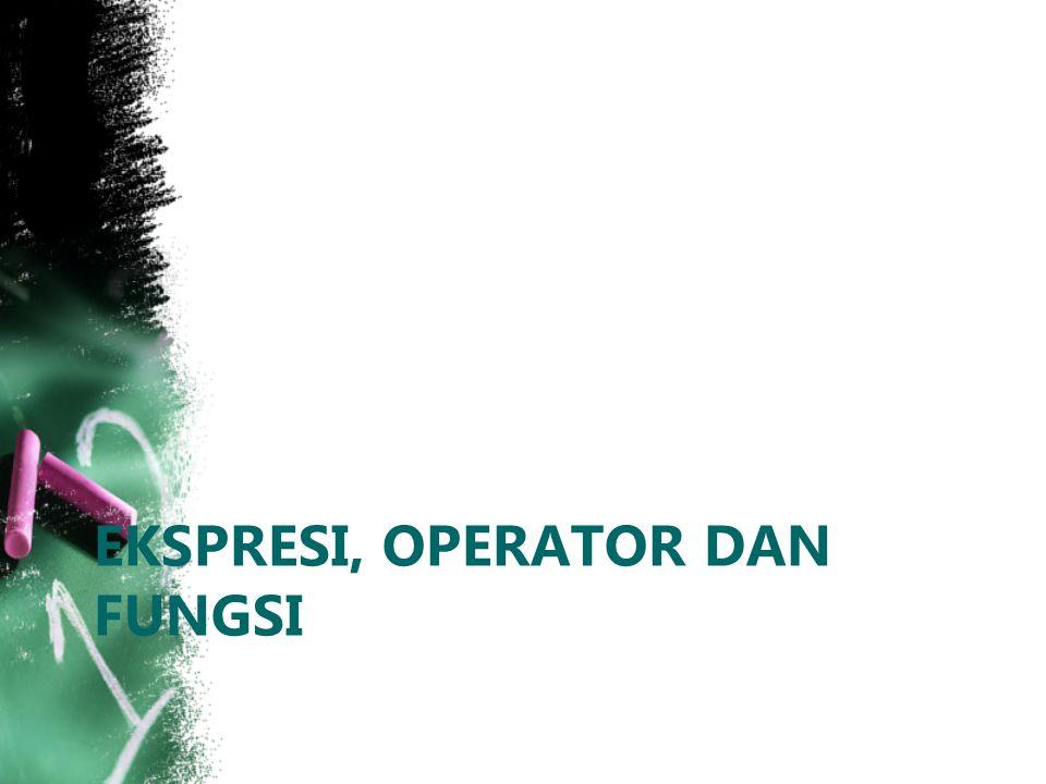 EKSPRESI, OPERATOR DAN FUNGSI