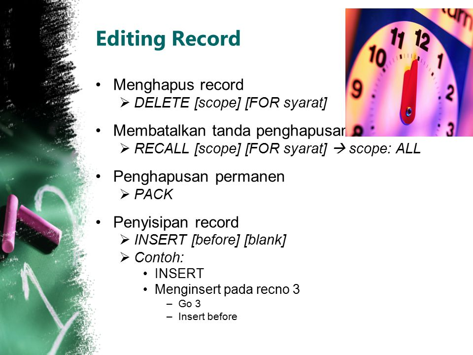 Editing Record Menghapus record  DELETE [scope] [FOR syarat] Membatalkan tanda penghapusan  RECALL [scope] [FOR syarat]  scope: ALL Penghapusan per