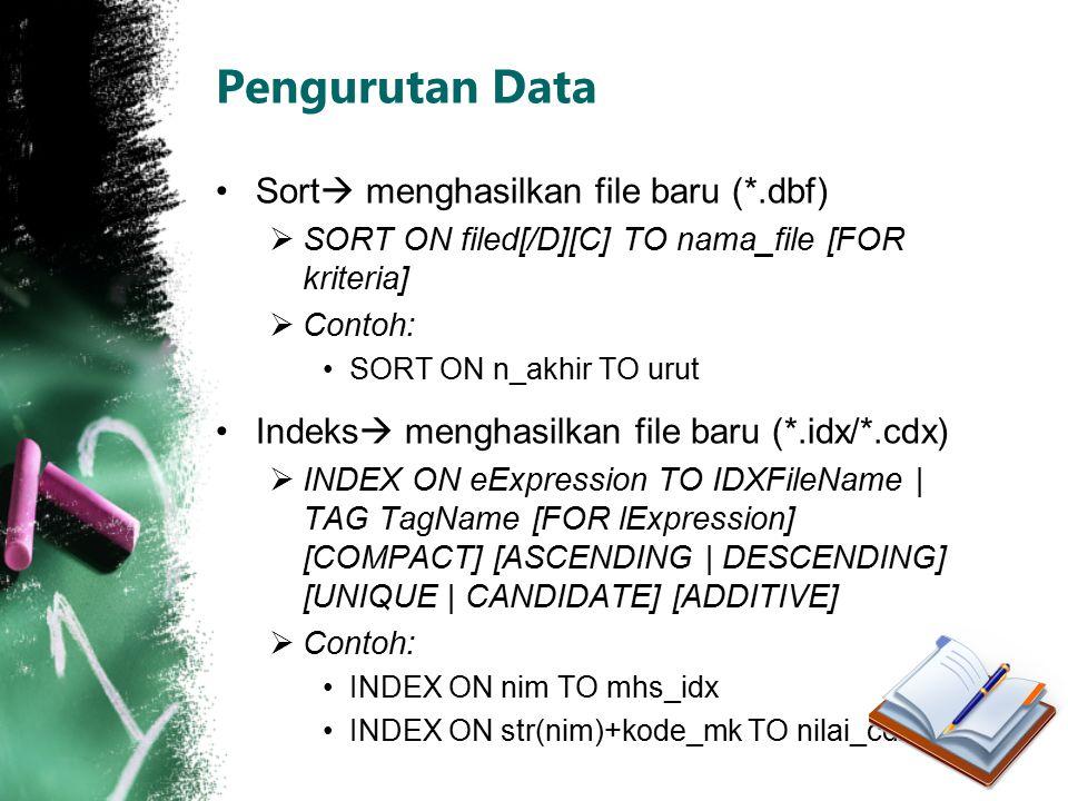 Pengurutan Data Sort  menghasilkan file baru (*.dbf)  SORT ON filed[/D][C] TO nama_file [FOR kriteria]  Contoh: SORT ON n_akhir TO urut Indeks  me