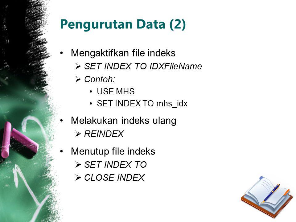 Pengurutan Data (2) Mengaktifkan file indeks  SET INDEX TO IDXFileName  Contoh: USE MHS SET INDEX TO mhs_idx Melakukan indeks ulang  REINDEX Menutu